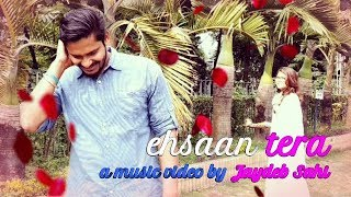 'Ehsaan Tera' ; A music video by Jaydeb Sahi[ Recommended view 720p/1080p](Cover: Bhaven Dhanak)