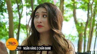 TG MEDIA FILM  TẬP 58: NGÂN HÀNG 2 CHÂN BANK  PHIM HÀI 2019