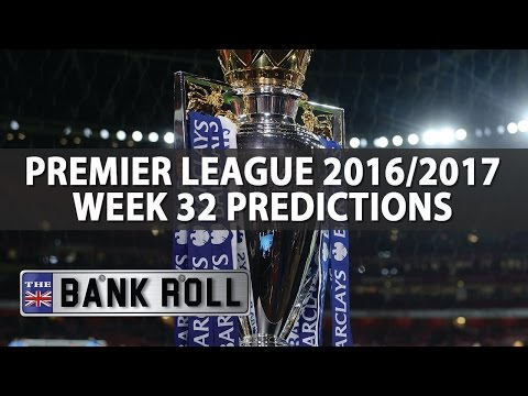Premier League Week 32 Betting Predictions & Tips | The Bankroll