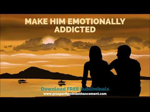 Make Him Emotionally Addicted - Positive Subliminal Affirmations