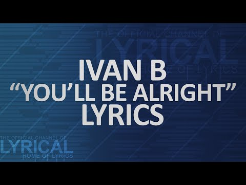 Ivan B - You'll Be Alright Lyrics