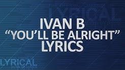 Ivan B - You'll Be Alright Lyrics