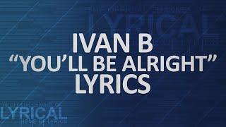 Скачать Ivan B You Ll Be Alright Lyrics