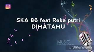 Download SKA 86 feat reka putri - DIMATAMU new