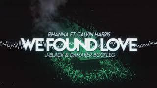 Rihanna ft. Calvin Harris - We Found Love (J-Black & DaMaker Bootleg)[FREE DL]
