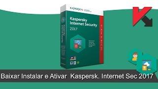Como Baixar Instalar e Ativar o Kaspersky Internet Security 2017