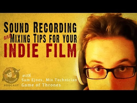 [Podcast] Sound Recording and Mixing Tips For Your Indie Film