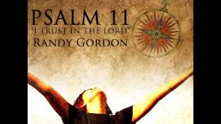 "Psalm 11: ""I Trust In The Lord"" by Randy Gordon"