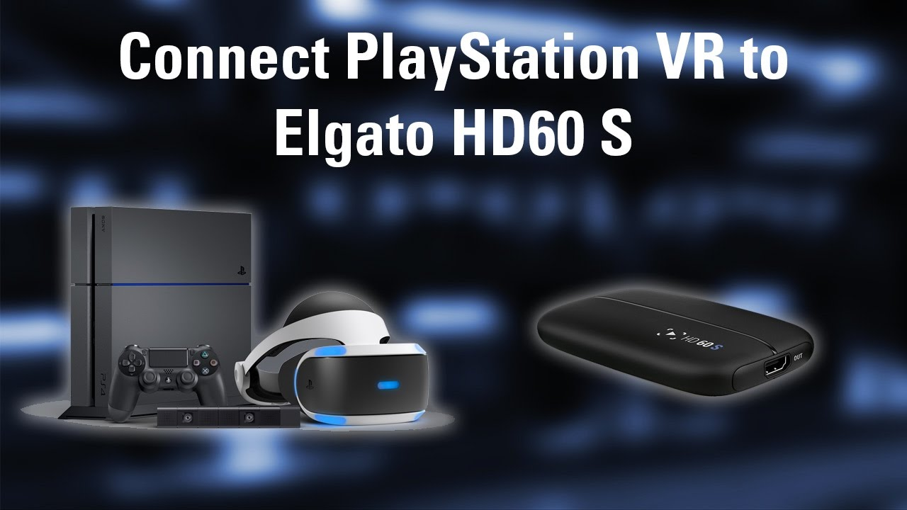 How to Connect PlayStation VR to Elgato HD60 S