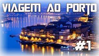 Viagem Ao Porto - Episódio nº1 (VLOG)