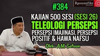 Kajian 500 Sesi Teleologi Persepsi (Sesi 26) Persepsi Imajinasi, Persepsi Positif & Hawa Nafsu #384