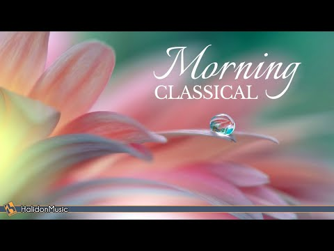 Morning Classical Music Relaxing Uplifting Classical Music Youtube