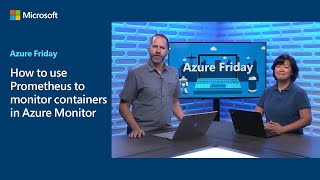How to use Prometheus to monitor containers in Azure Monitor | Azure Friday