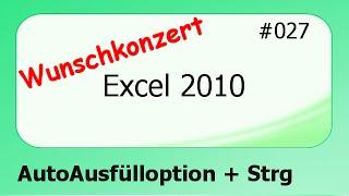 Excel 2010 Wunschkonzert #027 AutoAusfülloption + Strg [deutsch]