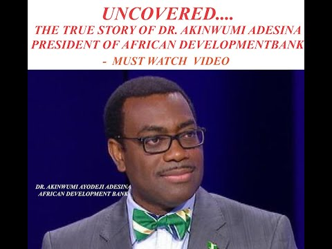 THE TRUE STORY OF AKINWUMI ADESINA PRESIDENT OF AFRICAN DEVELOPMENT BANK - A MUST WATCH VIDEO