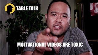 Motivational Videos Are Toxic! - Table Talk (Ep.1)