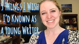 5 Things I Wish I'd Known as a Young Writer