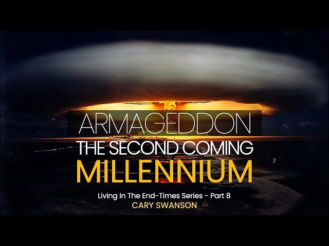 Armageddon | The Second Coming | Millennium - Living in the End Times.8 - Cary Swanson 08/23/20