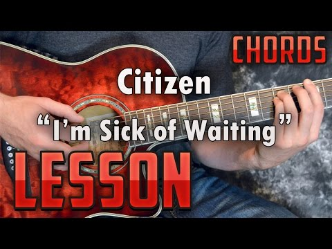 Citizen-I'm Sick of Waiting-Guitar Lesson-Tutorial-How to Play-Chords