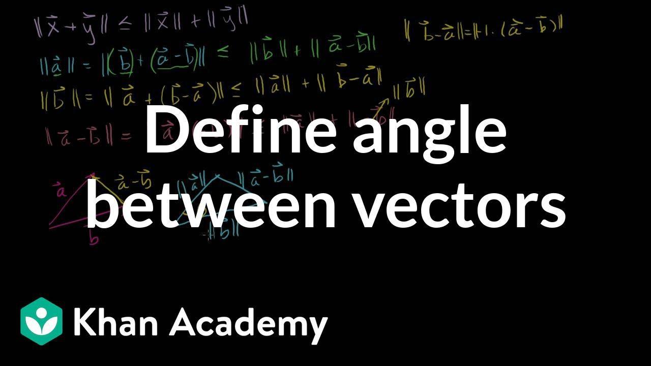 Defining the angle between vectors (video)   Khan Academy