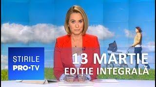 Știrile PRO TV - 13 martie 2019 - EDIȚIE INTEGRALĂ