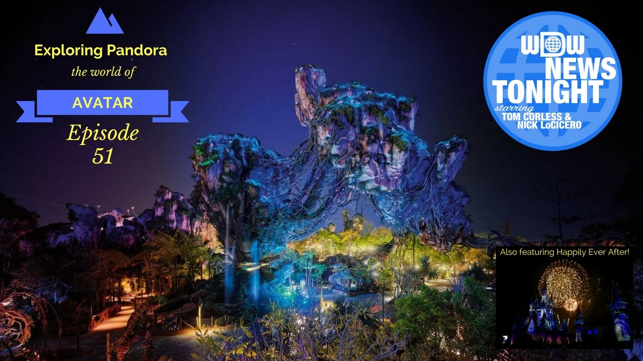 wdw-news-tonight-episode-51-5-17-2017-pandora-the-world-of-avatar-happily-ever-after