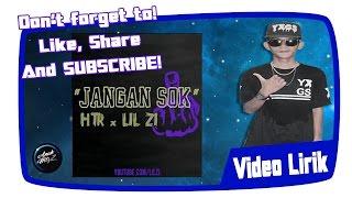 HTR ft LIL ZI - Jangan Sok (Official Lyric Video)