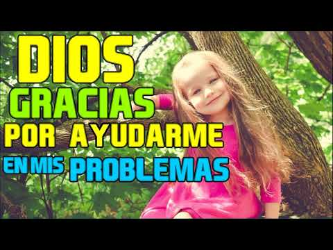 DIOS GRACIAS POR AYUDARME EN MIS PROBLEMAS