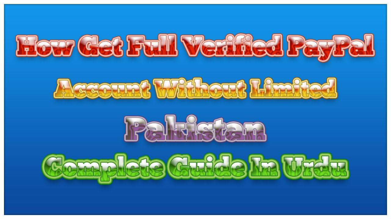 How Get Full Verified PayPal Account in Pakistan Without Limited Urdu Hindi 2016