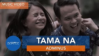 Tama Na (Official Music Video) | Adminus