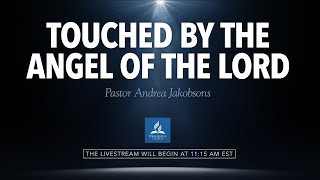 Full Service // Touched by the Angel of the Lord - Pastor Andrea Jakobsons - February 9, 2019