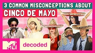 3 Cinco De Mayo Misconceptions Debunked | Decoded | MTV