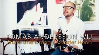 tomas andersson wij sturm und drang vänster hand acoustic session by iloveswedennet