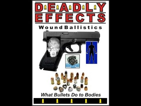 Deadly Effects: Wound Ballistics - What Bullets Do to Bodies
