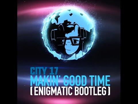 YourEnigma - City 17 - Makin' Good Time (Enigmatic Bootleg)