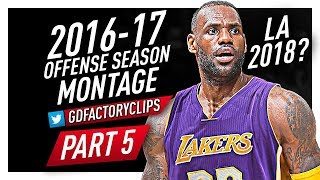 LeBron James CRAZY Offense Highlights Montage 2016/2017 (Part 5) - Moving to LA in 2018?