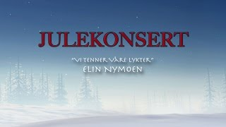 """Julekonsert 2014: Elin Nymoen - """"Vi Tenner Våre Lykter"""" (3/10)"""