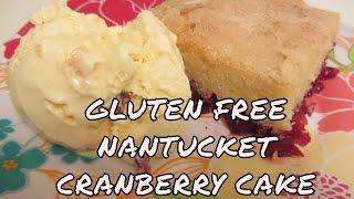 Gluten Free Nantucket Cranberry Cake ~ Pie