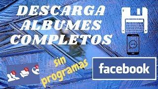 Como descargar TODAS tus FOTOS Y VIDEOS DE FACEBOOK al instante | ALBUMES COMPLETOS sin programas 🔥❗