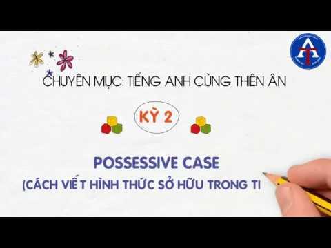 [TIẾNG ANH CÙNG THIÊN ÂN] - Kỳ 2: Possessive Case - Cách Viết Hình Thức Sở Hữu Trong Tiếng Anh