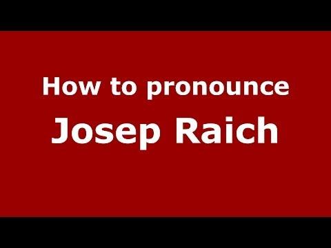 How to pronounce Josep Raich (Spanish/Spain) - PronounceNames.com