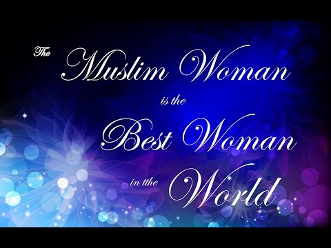 The Muslim Woman is the Best Woman in the World - Hasan Somali