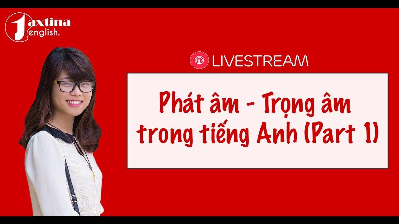 Cách Phát Âm Tiếng Anh Chuẩn | Trọng Âm Trong Tiếng Anh [Livestream]