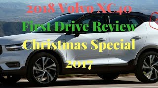 2018 Volvo XC40 First Drive Review - Christmas Specials 2017 and New Year 2018