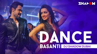 Dance Basanti | Ungli | DJ Shadow Dubai | Emraan Hashmi, Shraddha Kapoor | Full Video