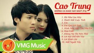 Tuyển Tập CAO ĐẠI HƯNG (CAO TRUNG) Các Bài Hát Hay Nhất [Phần 2]
