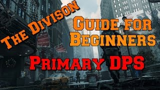 The Division - Primary DPS Guide for Beginners