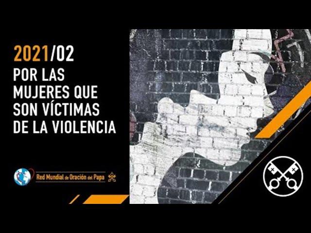POR LAS MUJERES QUE SON VÍCTIMAS DE LA VIOLENCIA – Febrero 2021