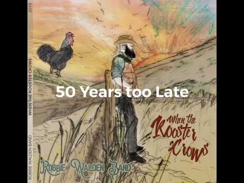 50 Years too Late - When the Rooster Crows - Robbie Walden Band - Floating Records Mp3