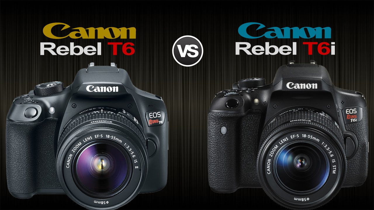 Canon Eos Rebel T6 Vs Canon Eos Rebel T6i Camera